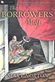 The Borrowers Aloft: With the Short Tale Poor Stainless (Odyssey)