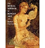 img - for [(The Moral Mirror of Roman Art)] [Author: Rabun Taylor] published on (May, 2014) book / textbook / text book