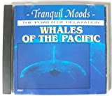 TRANQUIL MOODS. THE WHALES OF THE PACIFIC The Whales of the Pacific