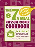 The $7 a Meal Pressure Cooker Cookbook: 301 Delicious Meals You Can Prepare Quickly for the Whole Family image
