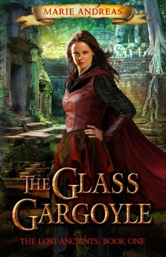 The Glass Gargoyle The Lost Ancients (Volume 1), Andreas, Marie