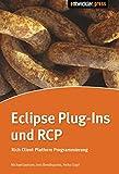 Die Eclipse Rich Client Platform: Entwicklung von erweiterbaren Anwendungen mit RCP