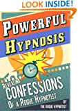 Powerful Hypnosis - Revealing Confessions of a Rogue Hypnotist