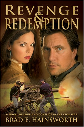 Revenge and Redemption: A Novel of Love and Conflict in the Civil War, BRAD E. HAINSWORTH