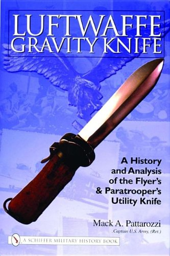 Luftwaffe Gravity Knife: A History and Analysis of the Flyer's and Paratrooper's Utility Knife (Schiffer Military History Book)