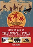 img - for How to Get to the North Pole: . . . and Other Iconic Adventures by Tim Moss ( 2012 ) Paperback book / textbook / text book