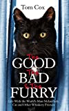img - for The Good, the Bad and the Furry: Life with the World's Most Melancholy Cat and Other Whiskery Friends book / textbook / text book