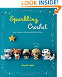 Sparkling Crochet: Make Amigurumi Ani...