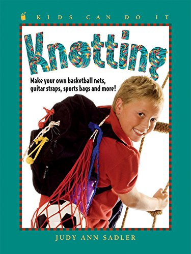 Knotting: Make Your Own Basketball Nets, Guitar Straps, Sports Bags And More (Kids Can Do It)