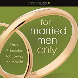 For Married Men Only: Three Principles for Loving Your Wife | [Tony Evans]