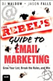 img - for The Rebel's Guide to Email Marketing: Grow Your List, Break the Rules, and Win (Que Biz-Tech) book / textbook / text book