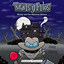 Maisy and the Mystery Manor: The Maisy Files, Book 3 (       UNABRIDGED) by Elizabeth Woodrum Narrated by Amy Rubinate
