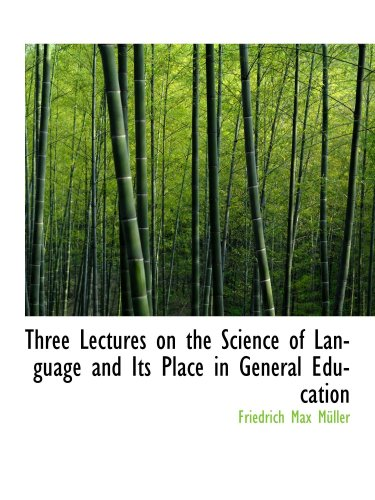 Tres conferencias sobre la ciencia de la lengua y su lugar en la Educación General