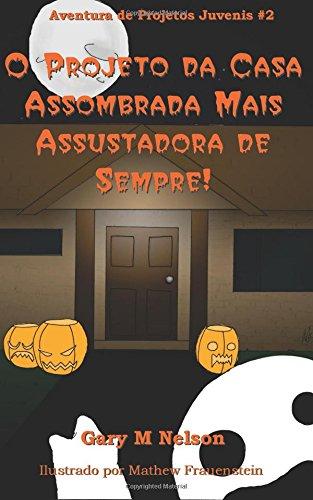 O Projeto da Casa Assombrada Mais Assustadora de Sempre: Volume 2 (Aventuras de Projetos Juvenis)