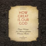 How Great Is Our God: Classic Writings from Historys Greatest Christian Thinkers in Contemporary Language