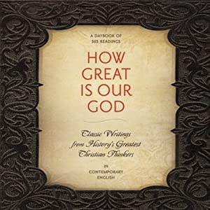 How Great Is Our God: Classic Writings from History's Greatest Christian Thinkers in Contemporary Language | [Ignatius, C. S. Lewis, John Calvin, Augustine, Catherine of Siena, Dietrich Bonhoeffer, Thomas Aquinas, Martin Luther, John Wesley, Karl Barth]