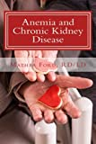 Anemia and Chronic Kidney Disease: Signs, Symptoms, and Treatment for Anemia in Kidney Failure (Renal Diet HQ IQ Pre Dialysis Living) (Volume 11)