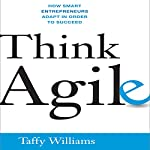 Think Agile: How Smart Entrepreneurs Adapt in Order to Succeed | Taffy Williams
