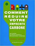 Comment rduire votre empreinte carbone : 365 faons de ragir contre le rchauffement climatique