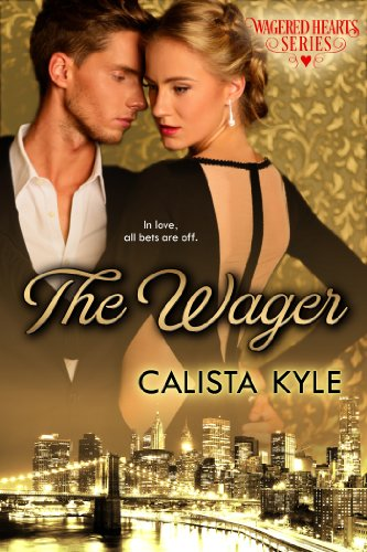 The Wager: A Billionaire Romance (Wagered Hearts Series Book 1) - Calista Kyle