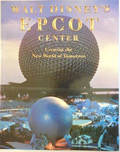 walt-disneys-epcot-center-creating-the-new-world-of-tomorrow-by-richard-r-beard-1982-09-02
