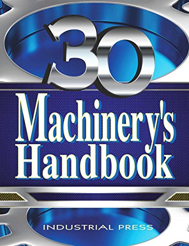 Machinery's Handbook: A Reference Book for the Mechanial Engineer, Designer, Manufacturing Engineer, Draftsman, Toolmaker, and Machinist