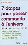 echange, troc Carolyne Boyes - 7 Etapes pour passer commande à l'univers : Un petit guide étonnant pour réaliser vos souhaits et améliorer ainsi tous les