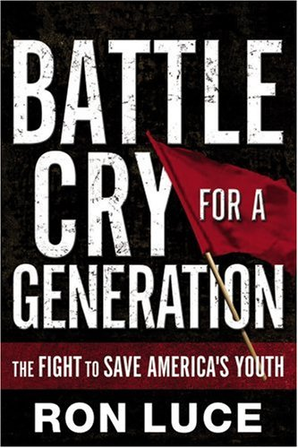 Battle Cry for a Generation : The Fight To Save Americas Youth, RON LUCE