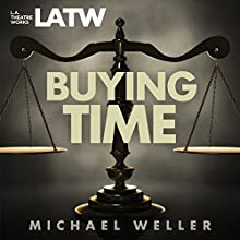 Buying Time Performance by Michael Weller Narrated by Bob Adrian, Rengin Altay, Lisa Dodson, Michael Gross, Scott Heckman, Gary Houston