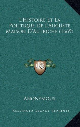 L'Histoire Et La Politique de L'Auguste Maison D'Autriche (1669)
