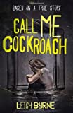 By Leigh Byrne Call Me Cockroach [Paperback]