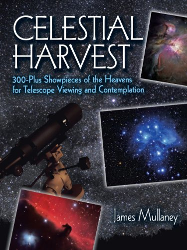 Celestial Harvest: 300-Plus Showpieces Of The Heavens For Telescope Viewing And Contemplation (Dover Books On Astronomy)