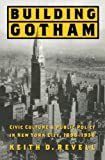 Building Gotham: Civic Culture and Public Policy in New York City, 1898-1938