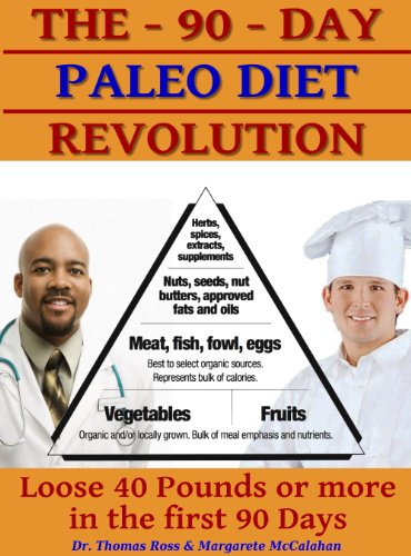 The 90 Day Paleo Diet Revolution - Lose 40 Pounds Or More The First 90 Days! (Edition 2011)