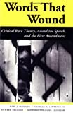 Words That Wound: Critical Race Theory, Assaultive Speech, and the First Amendment (0813384281) by Matsuda, Mari J.