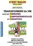 Transformer sa vie avec les thérapies comportementales et cognitives, c'est malin : maîtriser enfin vos émotions, domptez vos angoisses et vos mauvaises habitudes pour mieux vivre