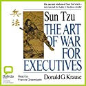 The Art of War for Executives Audiobook by Donald G. Krause Narrated by Francis Greenslade
