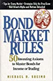 Bond market rules:50 investing axioms to master bonds for income or trading