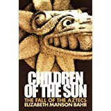 Children of the Sun: The Fall of the Aztecsby Elizabeth Manson Bahr