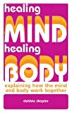 Healing Mind, Healing Body: Explaining How the Mind and Body Work Together (1843404079) by Shapiro, Debbie