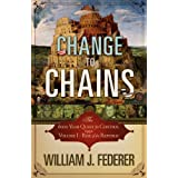 Change to Chains-The 6,000 Year Quest for Control -Volume I-Rise of the Republic ~ William J. Federer