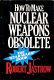 How to Make Nuclear Weapons Obsolete (0283992735) by Jastrow, Robert