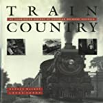 Train Country: An Illustrated History...