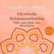 Mystische Zahlenmeditation: Öffne und stärke dein Herzchakra Hörbuch von Vadim Tschenze Gesprochen von: Vadim Tschenze