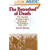 The Betrothed of Death: The Spanish Foreign Legion During the Rif Rebellion, 1920-1927 (Contributions in Comparative...