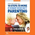 Parenting Essentials: 10 Steps to More Confident Parenting (Live)  by Dr. Lynne Kenney Narrated by Dr. Lynne Kenney