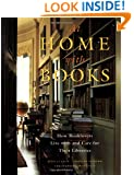 At Home with Books: How Booklovers Live with and Care for Their Libraries