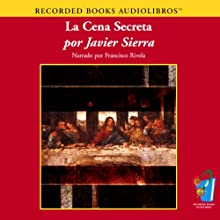 La Cena Secreta (Texto Completo) [The Secret Dinner ] (       UNABRIDGED) by Javier Sierra Narrated by Francisco Rivela