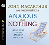Anxious for Nothing: Gods Cure for the Cares of Your Soul