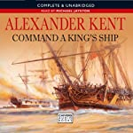 Command a King's Ship (       UNABRIDGED) by Alexander Kent Narrated by Michael Jayston